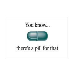 There's a Pill for That Posters