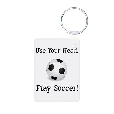 Use Your Head. Play Soccer! Aluminum Photo Keychai