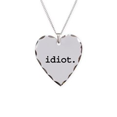 idiot. Necklace
