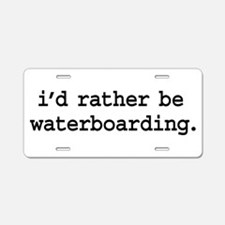 i'd rather be waterboarding. Aluminum License Plat