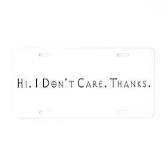 Hi. I Don't Care. Thanks. (8) Aluminum License Pla
