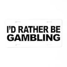 I'd Rather Be Gambling Aluminum License Plate