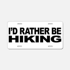 I'd Rather Be Hiking Aluminum License Plate