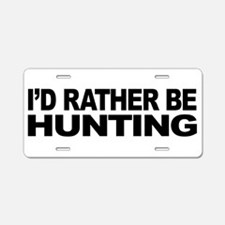 I'd Rather Be Hunting Aluminum License Plate