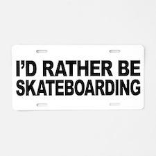 I'd Rather Be Skateboarding Aluminum License Plate