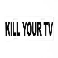 Kill Your TV (L) Aluminum License Plate