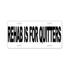 Rehab Is For Quitters (L) Aluminum License Plate