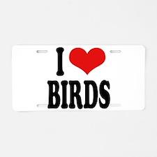 I Love Birds Aluminum License Plate