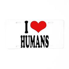 I Love Humans Aluminum License Plate