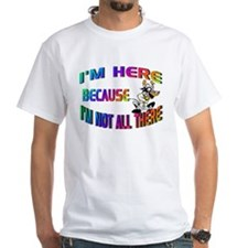 Not all there Shirt