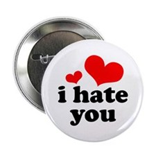 "I Hate You 2.25"" Button"