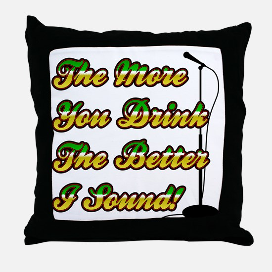 The More You Drink Throw Pillow
