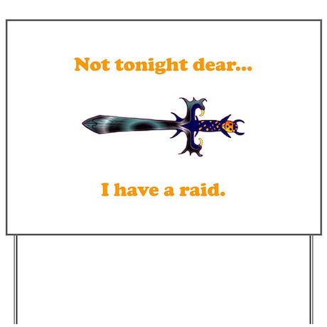 Not Tonight...Got A Raid! Yard Sign