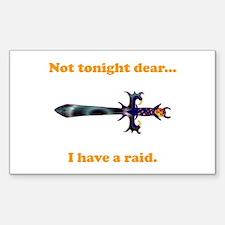 Not Tonight...Got A Raid! Decal