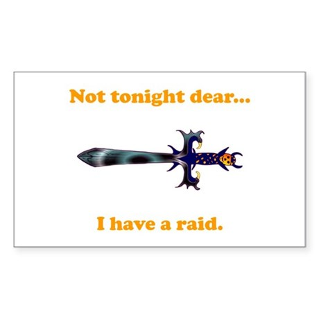 Not Tonight...Got A Raid! Sticker (Rectangle)