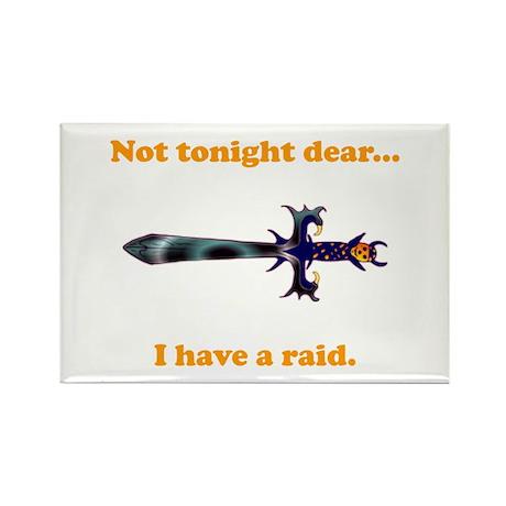Not Tonight...Got A Raid! Rectangle Magnet (100 pa