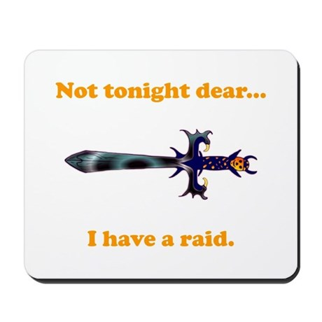 Not Tonight...Got A Raid! Mousepad