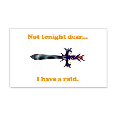Not Tonight...Got A Raid! 22x14 Wall Peel