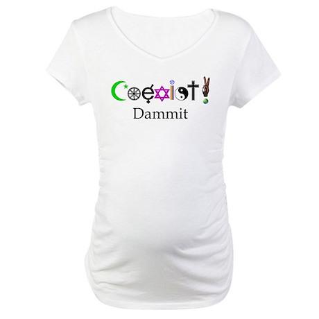Coexist Dammit! 2 Maternity T-Shirt