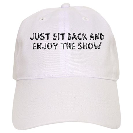 Sit Back and Enjoy the Show Cap