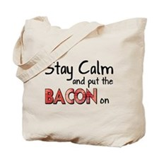 Keep Calm and Put the Bacon O Tote Bag