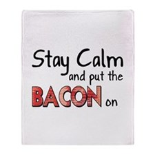 Keep Calm and Put the Bacon O Throw Blanket