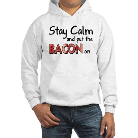 Keep Calm and Put the Bacon O Hooded Sweatshirt