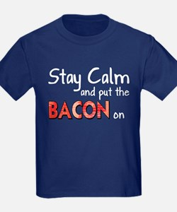 Keep Calm and Put the Bacon O T