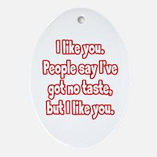 I Like You Ornament (Oval)