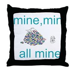 mine,mine all mine Throw Pillow