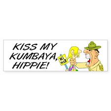 Kiss my Kumbaya! Bumper Sticker