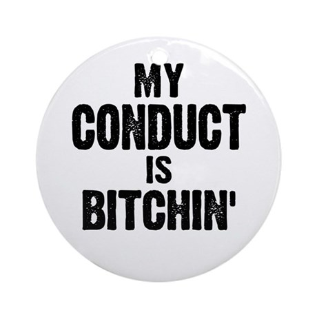 My Conduct Is Bitchin' Ornament (Round)