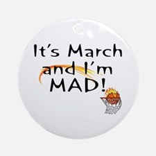 Mad about March   Ornament (Round)