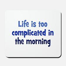 Complicated Mornings Mousepad