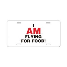 I AM FLYING FOR FOOD Aluminum License Plate