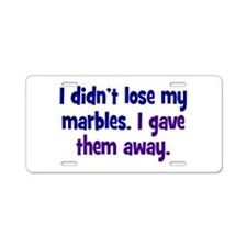 Didn't Lose My Marbles Aluminum License Plate