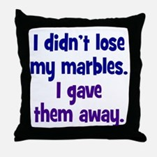 Didn't Lose My Marbles Throw Pillow