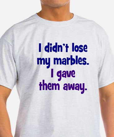 Didn't Lose My Marbles T-Shirt