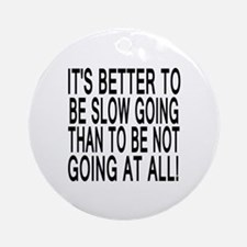 Slow Going Text 1 Ornament (Round)