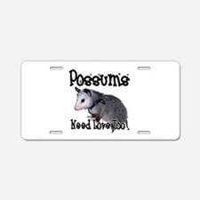 Possums Need Love Aluminum License Plate