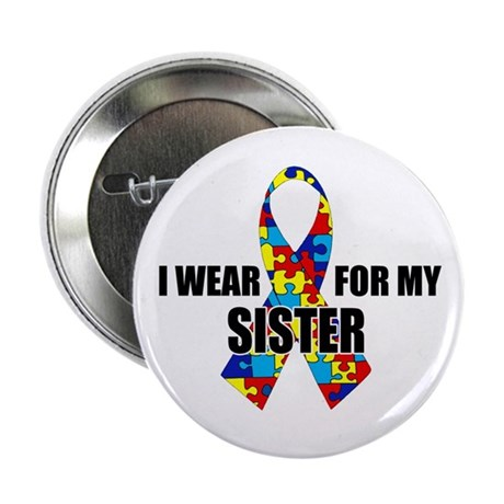 """Autism Ribbon for My Sister - 2.25"""" Button"""