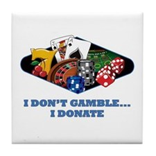 I Don't Gamble...I Donate Tile Coaster