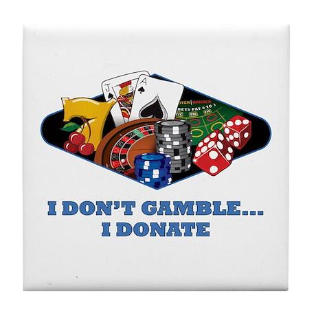I Don't Gamble...I Donate Tile Coaster