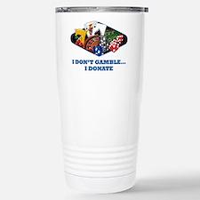 I Don't Gamble...I Donate Travel Mug