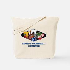 I Don't Gamble...I Donate Tote Bag
