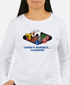 I Don't Gamble...I Donate T-Shirt