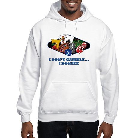 I Don't Gamble...I Donate Hooded Sweatshirt