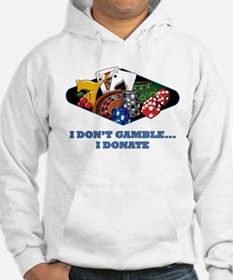 I Don't Gamble...I Donate Hoodie