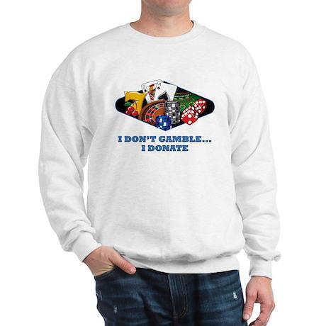 I Don't Gamble...I Donate Sweatshirt