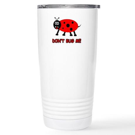 Don't Bug Me Stainless Steel Travel Mug